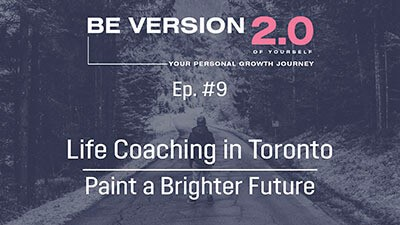 Life Coaching in Toronto - Paint a Brighter Future - Life Coach Toronto Roman Mironov - Be Version 2.0 of Yourself Self-Help Podcast - Ep. 9