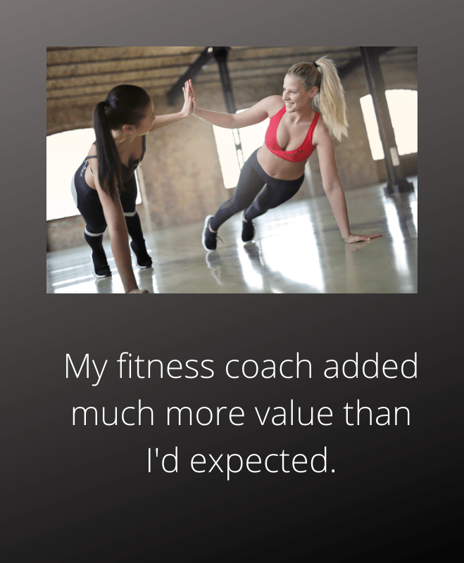 My fitness coach added much more value
