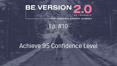 Achieve 95 Confidence Level - Life Coach Toronto Roman Mironov - Be Version 2.0 of Yourself Self-Help Podcast - Ep. 10
