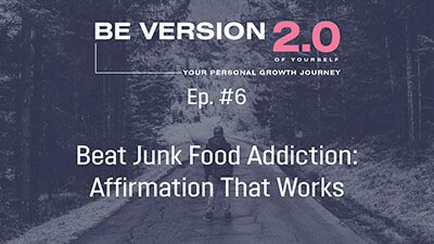 Beat Junk Food Addiction: Affirmation That Works - Life Coach Toronto Roman Mironov - Be Version 2.0 of Yourself Self-Help Podcast - Ep. 6