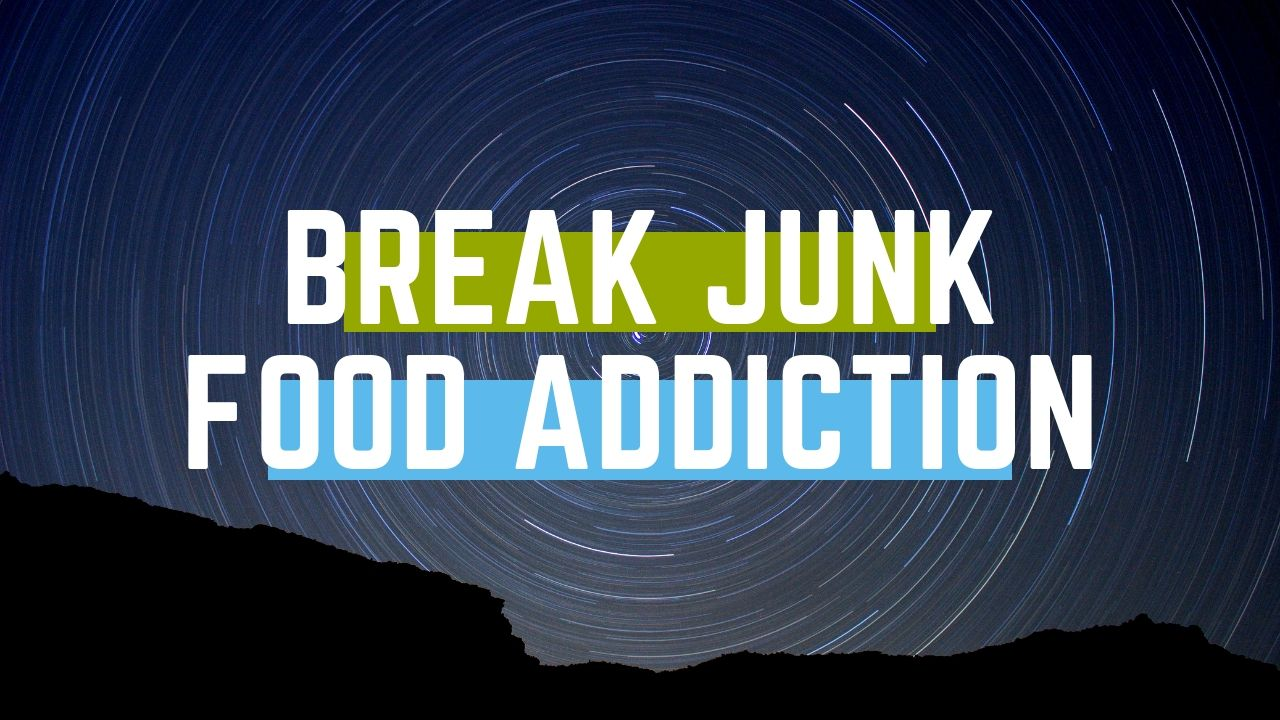 Break Junk Food Addiction