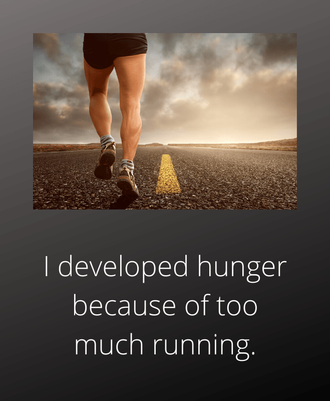 Developing hunger because of too much running