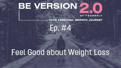Feel Good about Weight Loss - Life Coach Toronto Roman Mironov - Be Version 2.0 of Yourself Self-Help Podcast - Ep. 4