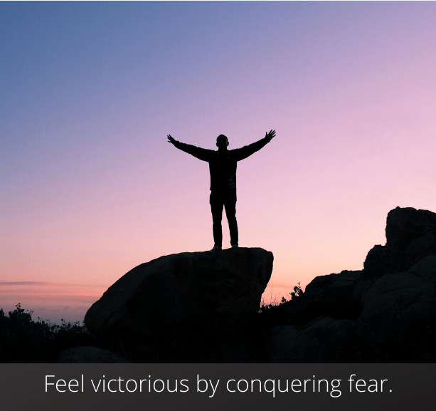 Feel victorious by conquering fear