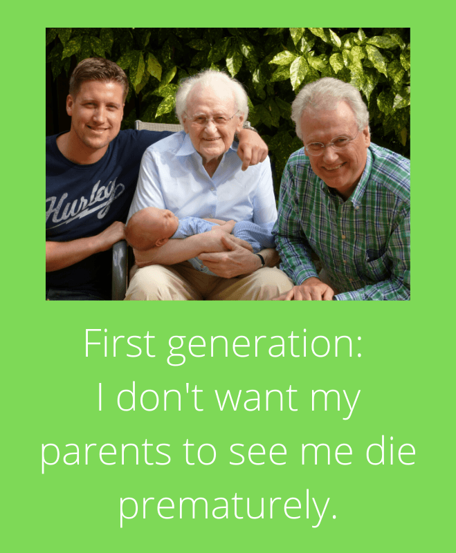 First generation I don't want my parents to see me die prematurely