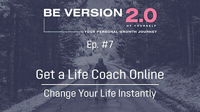 Get a Life Coach Online - Change Your Life Instantly - Life Coach Toronto Roman Mironov - Be Version 2.0 of Yourself Self-Help Podcast - Ep. 7