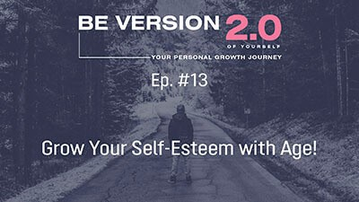 Grow Your Self-Esteem with Age! - Life Coach Toronto Roman Mironov - Be Version 2.0 of Yourself Self-Help Podcast - Ep. 13