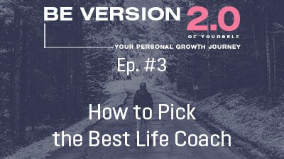 How to Pick the Best Life Coach - Life Coach Toronto Roman Mironov - Be Version 2.0 of Yourself Self-Help Podcast - Ep. 3