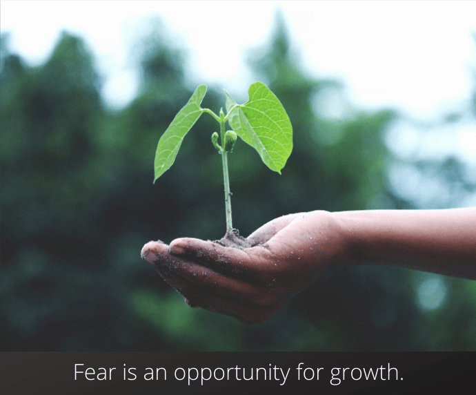 How to get rid of fear See fear as an opportunity for growth