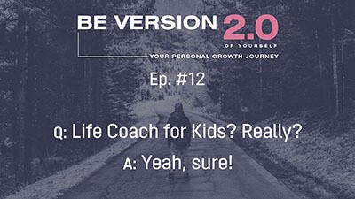 Life Coach for Kids? Really? Yeah, sure! - Life Coach Toronto Roman Mironov - Be Version 2.0 of Yourself Self-Help Podcast - Ep. 12