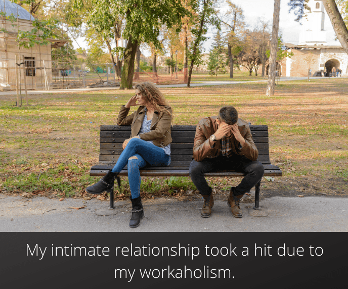 My intimate relationship took a hit due to my workaholism