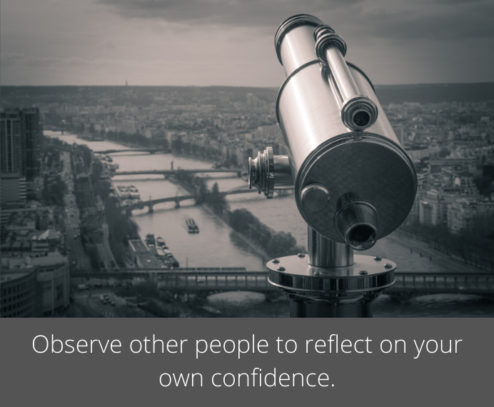 Observe other people to reflect on your own confidence