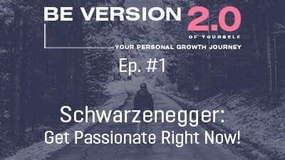 Schwarzenegger: Get Passionate Right Now! - Life Coach Toronto Roman Mironov - Be Version 2.0 of Yourself Self-Help Podcast - Ep. 1