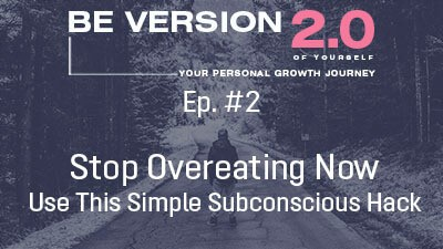 Stop Overeating Now - Use This Simple Subconscious Hack - Life Coach Toronto Roman Mironov - Be Version 2.0 of Yourself Self-Help Podcast - Ep. 2