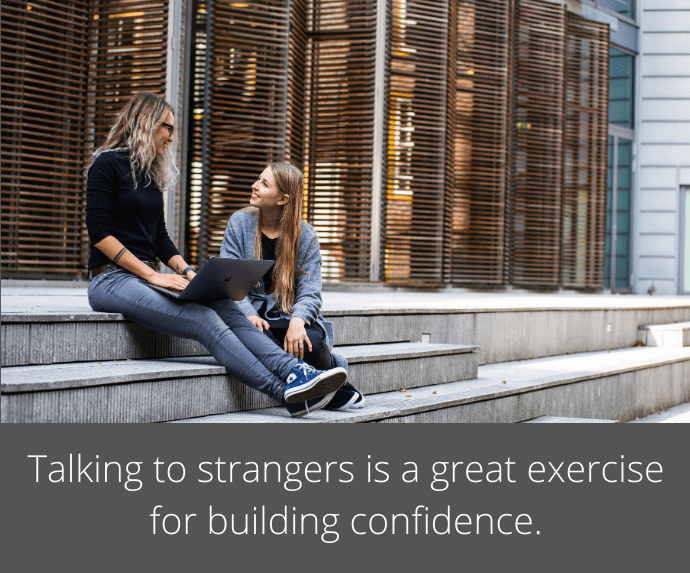 Talking to strangers is a great exercise for building confidence