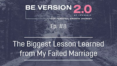 The Biggest Lesson Learned from My Failed Marriage - Life Coach Toronto Roman Mironov - Be Version 2.0 of Yourself Self-Help Podcast - Ep. 8