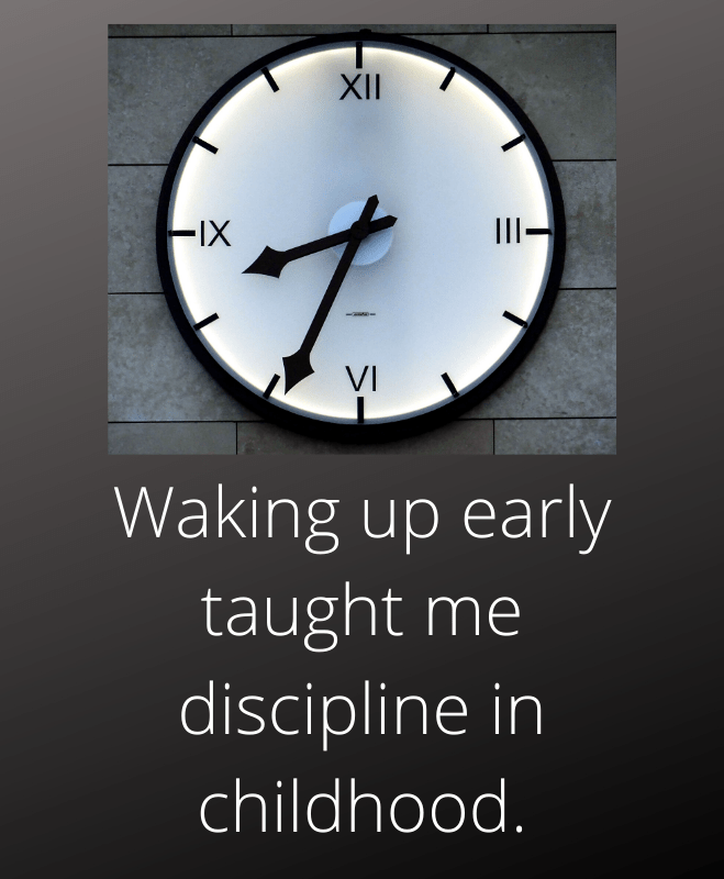Waking up early taught me discipline in childhood