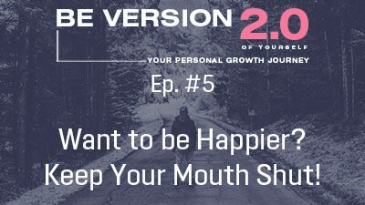 Want to be Happier? Keep Your Mouth Shut! - Life Coach Toronto Roman Mironov - Be Version 2.0 of Yourself Self-Help Podcast - Ep. 5