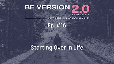 Starting Over in Life - Life Coach Toronto Roman Mironov - Be Version 2.0 of Yourself Self-Help Podcast - Ep. 16