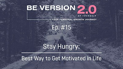 Stay Hungry: Best Way to Get Motivated in Life - Life Coach Toronto Roman Mironov - Be Version 2.0 of Yourself Self-Help Podcast - Ep. 15
