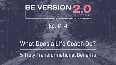 What Does a Life Coach Do? 5 Truly Transformational Benefits - Life Coach Toronto Roman Mironov - Be Version 2.0 of Yourself Self-Help Podcast - Ep. 14
