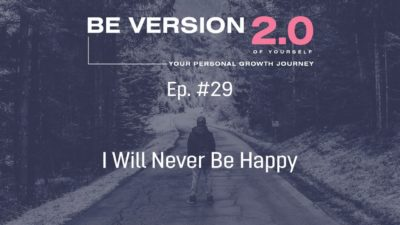 I Will Never Be Happy - Relationship Coach Roman Mironov - Be Version 2.0 of Yourself Podcast - Ep. 29 (1506)