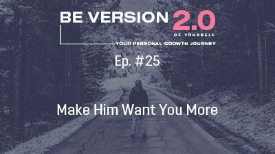 Make Him Want You More - Relationship Coach Roman Mironov - Be Version 2.0 of Yourself Podcast - Ep. 25 (1336)