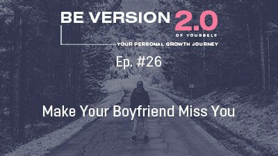 Make Your Boyfriend Miss You - Relationship Coach Roman Mironov - Be Version 2.0 of Yourself Podcast - Ep. 26 (1407)
