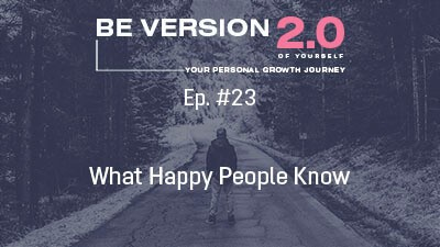 What Happy People Know - Relationship Coach Roman Mironov - Be Version 2.0 of Yourself Podcast - Ep. 23 (1117)