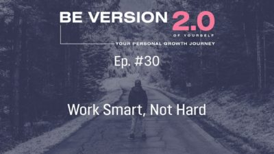 Work Smart, Not Hard - Life Coach Toronto Roman Mironov - Be Version 2.0 of Yourself Self-Help Podcast - Ep. 30 (1752)