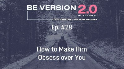 How to Make Him Obsess over You - Relationship Coach Roman Mironov - Be Version 2.0 of Yourself Podcast - Ep. 28 (1466)