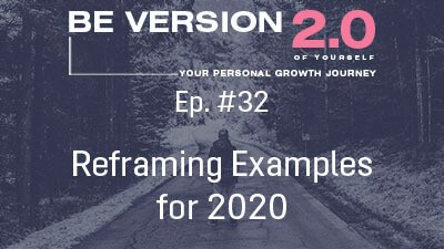 Reframing Examples for 2020 - Life Coach Toronto Roman Mironov - Be Version 2.0 of Yourself Self-Help Podcast - Ep. 32 (2355)