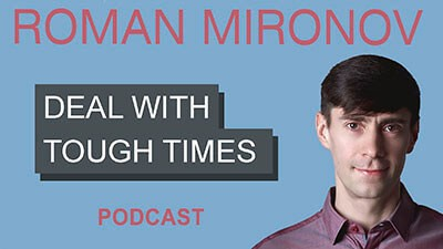 Deal With Tough Times - Life Coach Toronto Roman Mironov - Be Version 2.0 of Yourself Self-Help Podcast - Ep. 37 (4061)
