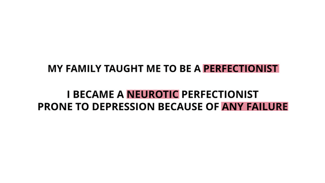 My family made me a neurotic perfectionist